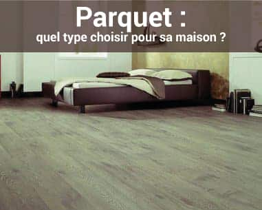 parquet quel type choisir pour sa maison. Black Bedroom Furniture Sets. Home Design Ideas