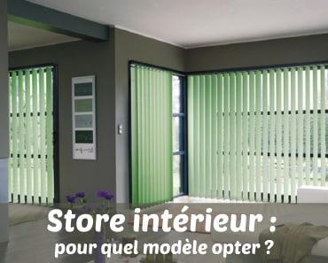 Store intérieur, pour quel modèle opter ?